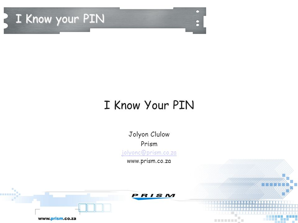 I Know your PIN I Know Your PIN Jolyon Clulow Prism