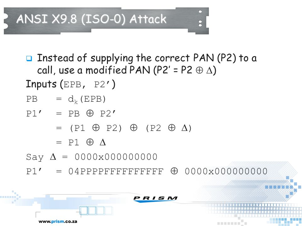 ANSI X9.8 (ISO-0) Attack Instead of supplying the correct PAN (P2) to a call, use a modified PAN (P2' = P2  )