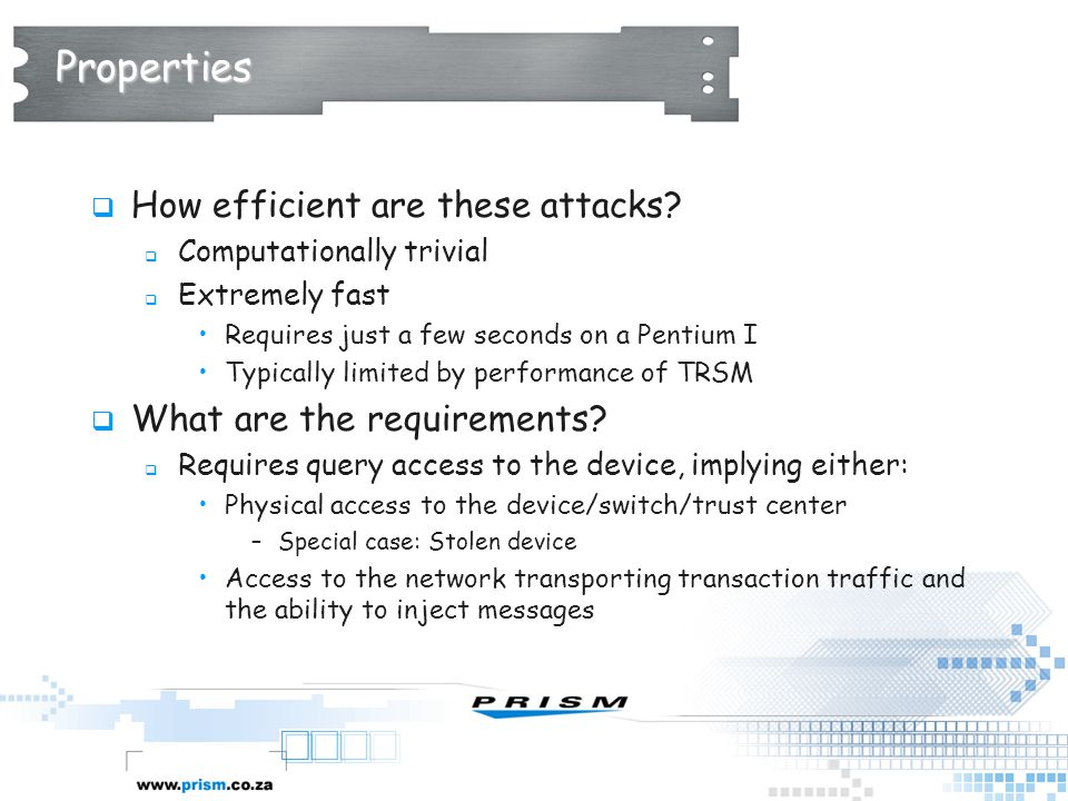Properties How efficient are these attacks What are the requirements