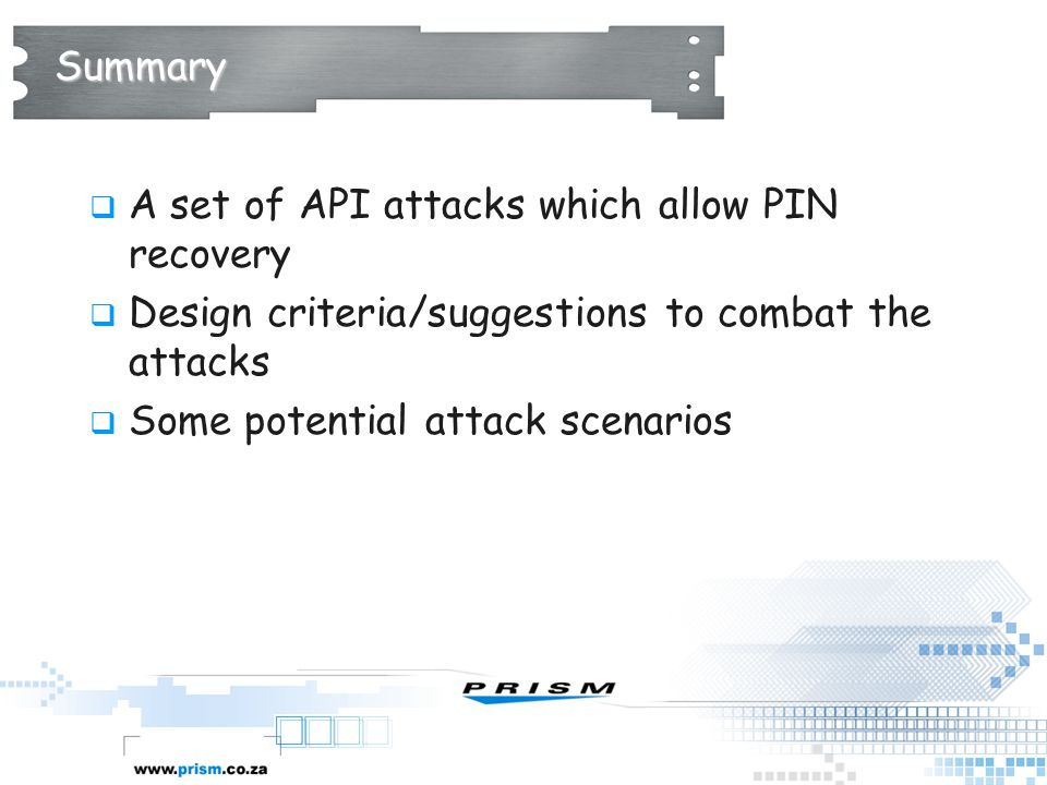 Summary A set of API attacks which allow PIN recovery. Design criteria/suggestions to combat the attacks.
