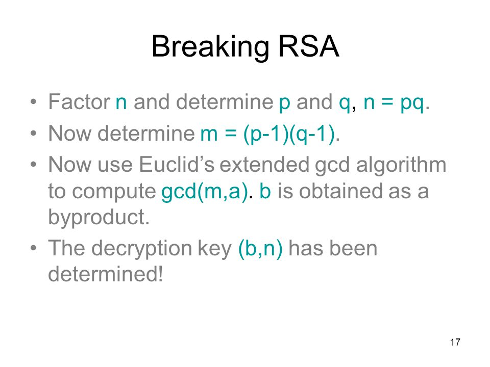Breaking RSA Factor n and determine p and q, n = pq.