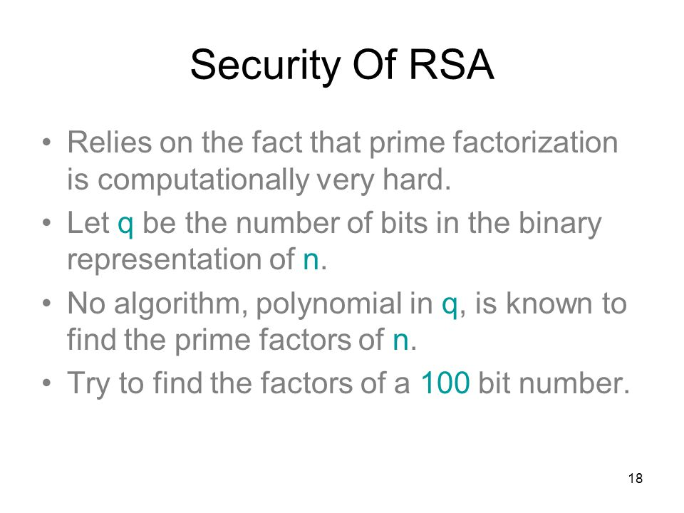 Security Of RSA Relies on the fact that prime factorization is computationally very hard.
