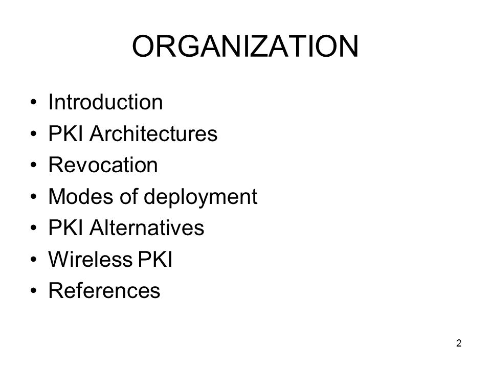 ORGANIZATION Introduction PKI Architectures Revocation
