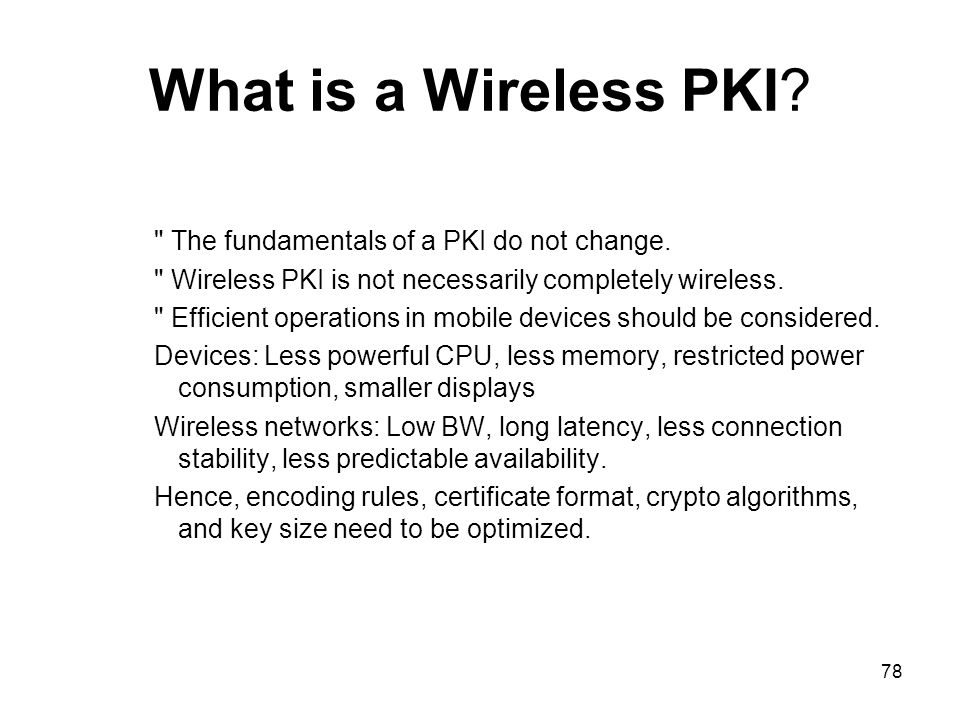 What is a Wireless PKI The fundamentals of a PKI do not change.