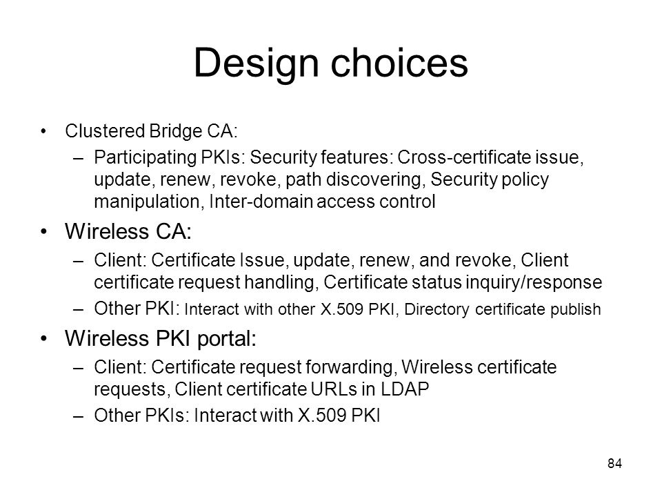 Design choices Wireless CA: Wireless PKI portal: Clustered Bridge CA: