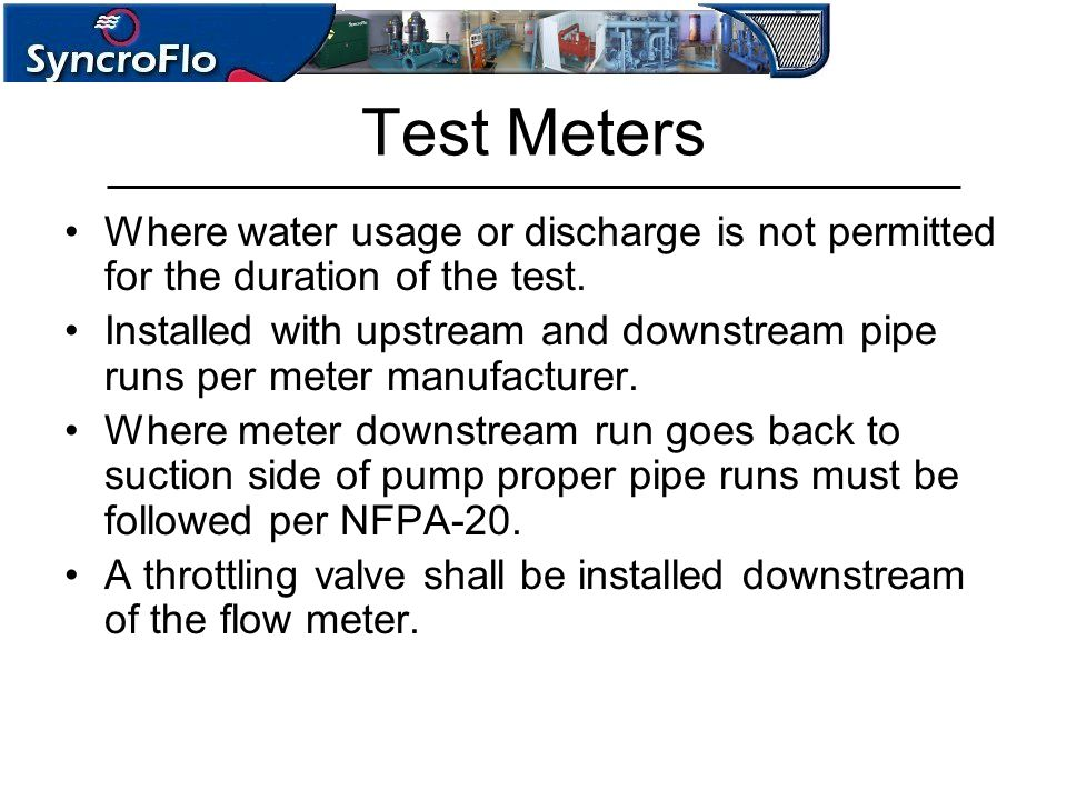 Test Meters Where water usage or discharge is not permitted for the duration of the test.