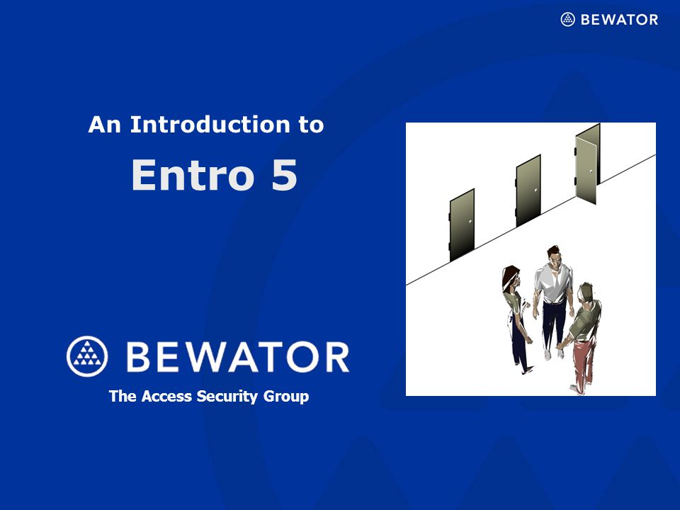 January 2005 An Introduction to Entro 5 The Access Security Group
