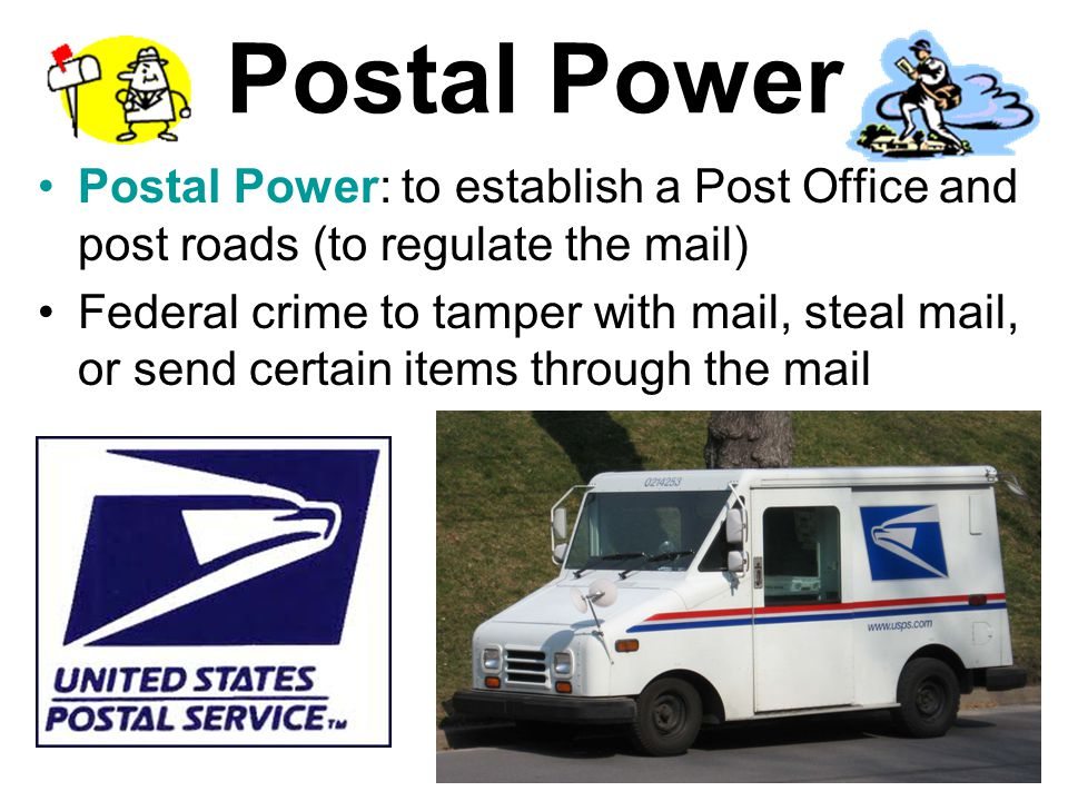 Postal Power Postal Power: to establish a Post Office and post roads (to regulate the mail)