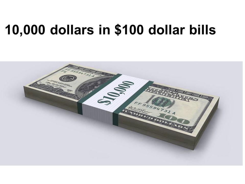 10,000 dollars in $100 dollar bills