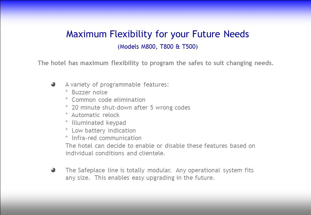 Maximum Flexibility for your Future Needs
