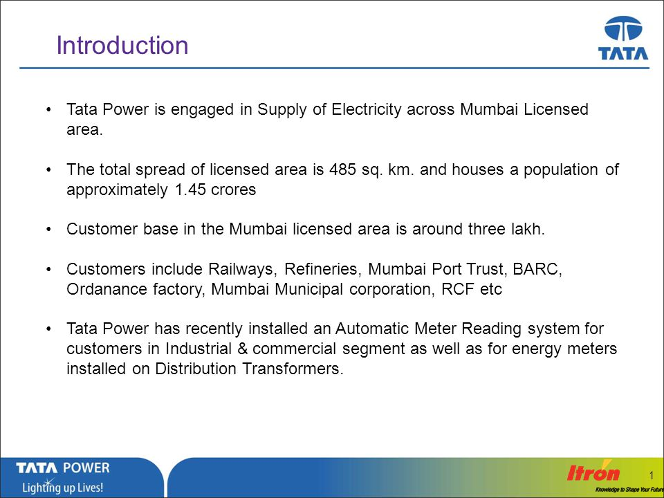 Introduction Tata Power is engaged in Supply of Electricity across Mumbai Licensed area.