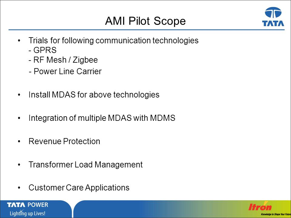AMI Pilot Scope Trials for following communication technologies - GPRS - RF Mesh / Zigbee. - Power Line Carrier.