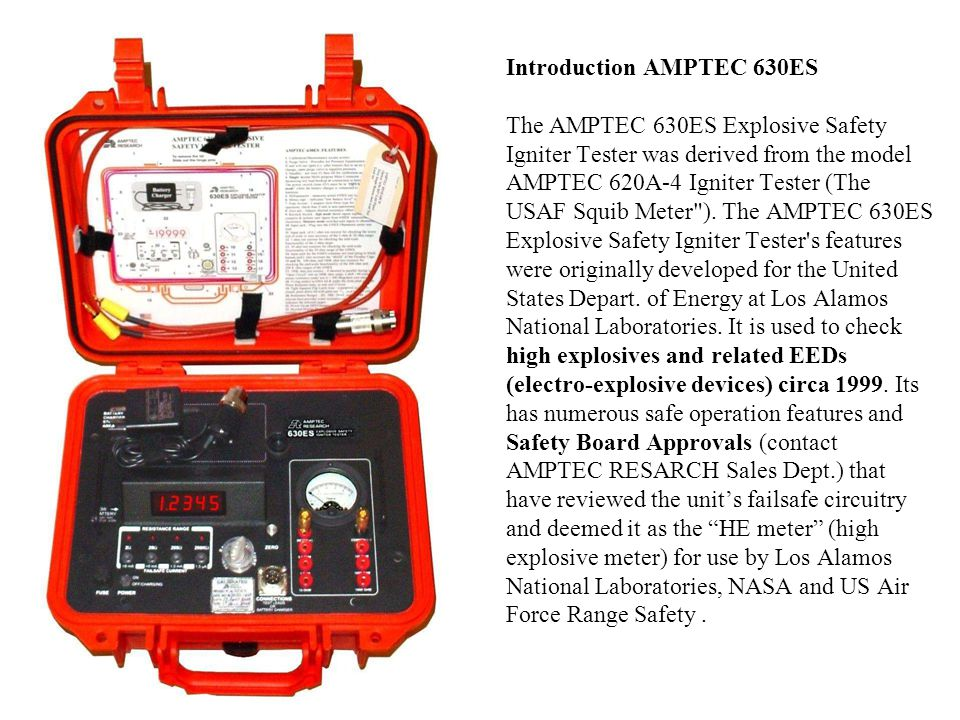 Introduction AMPTEC 630ES The AMPTEC 630ES Explosive Safety Igniter Tester was derived from the model AMPTEC 620A-4 Igniter Tester (The USAF Squib Meter ).