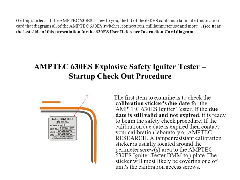 Getting started – If the AMPTEC 630ES is new to you, the lid of the 630ES contains a laminated instruction card that diagrams all of the AMPTEC 630ES switches, connections, milliammeter use and more . . (see near the last slide of this presentation for the 630ES User Reference Instruction Card diagram.