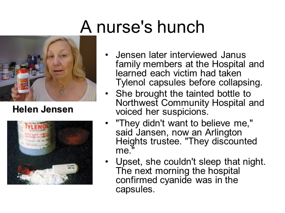 A nurse s hunch Jensen later interviewed Janus family members at the Hospital and learned each victim had taken Tylenol capsules before collapsing.