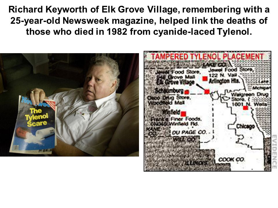 Richard Keyworth of Elk Grove Village, remembering with a 25-year-old Newsweek magazine, helped link the deaths of those who died in 1982 from cyanide-laced Tylenol.