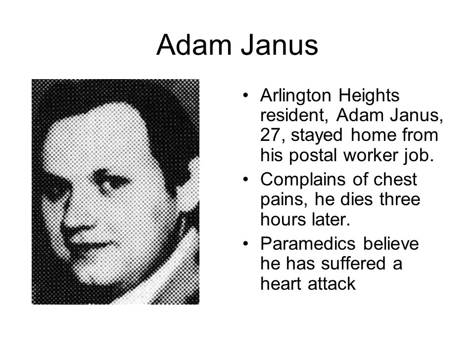 Adam Janus Arlington Heights resident, Adam Janus, 27, stayed home from his postal worker job. Complains of chest pains, he dies three hours later.