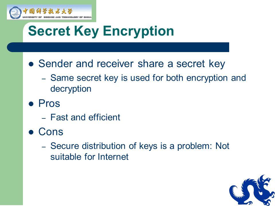 Secret Key Encryption Sender and receiver share a secret key Pros Cons