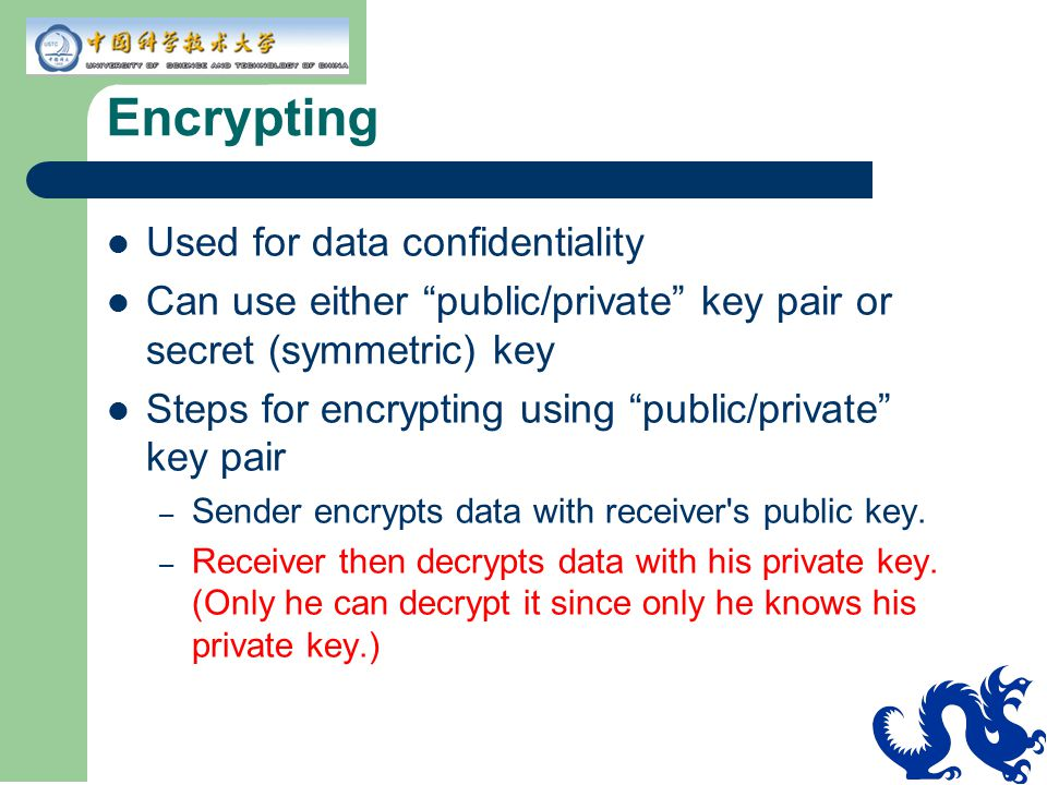 Encrypting Used for data confidentiality