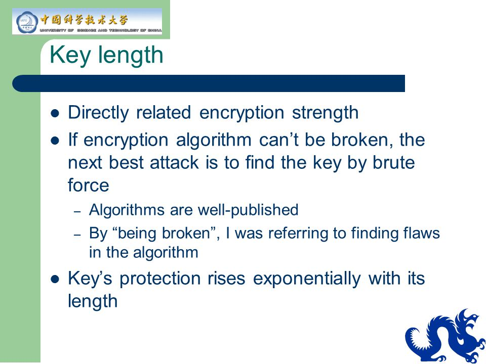 Key length Directly related encryption strength