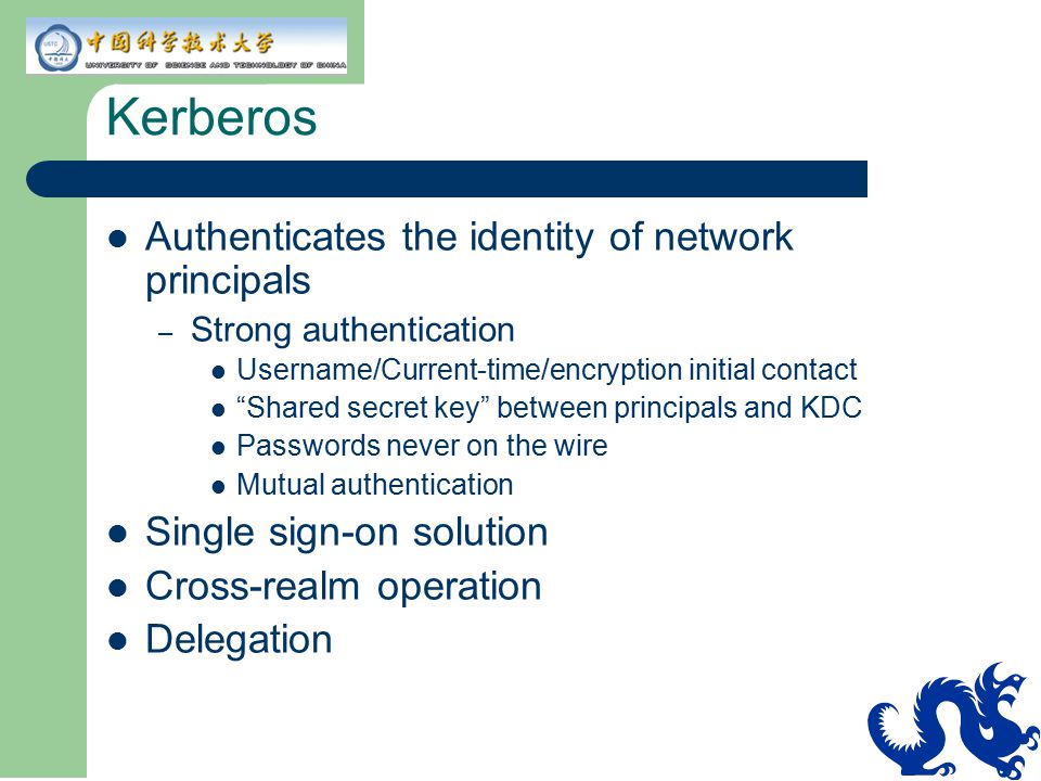 Kerberos Authenticates the identity of network principals
