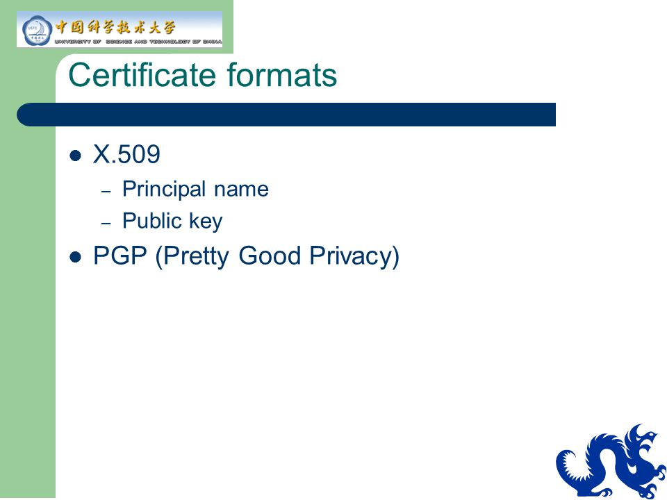 Certificate formats X.509 PGP (Pretty Good Privacy) Principal name