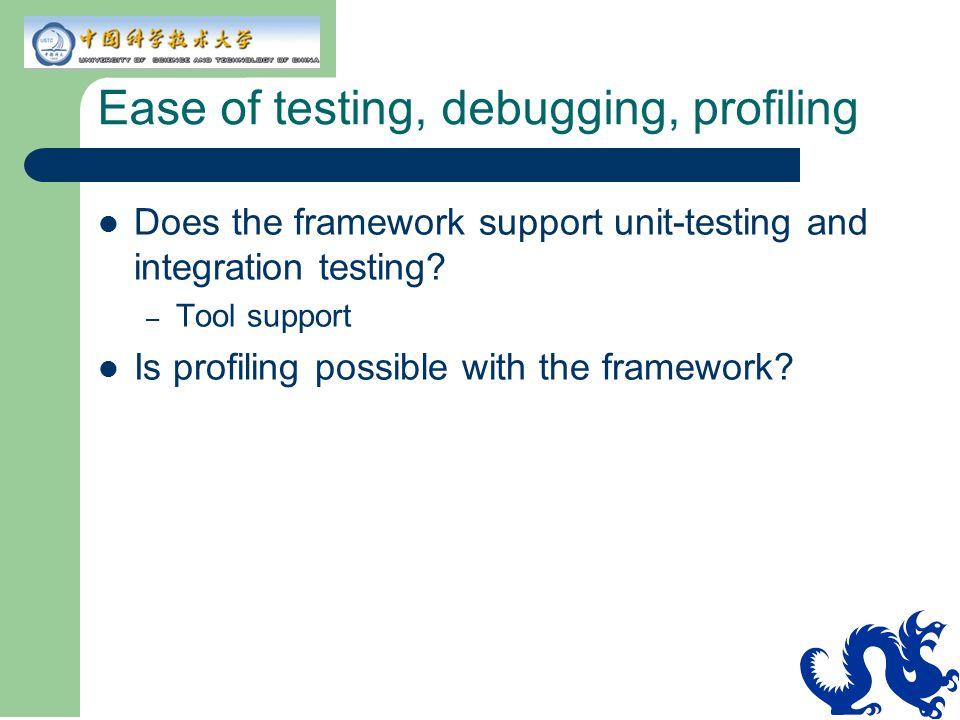 Ease of testing, debugging, profiling