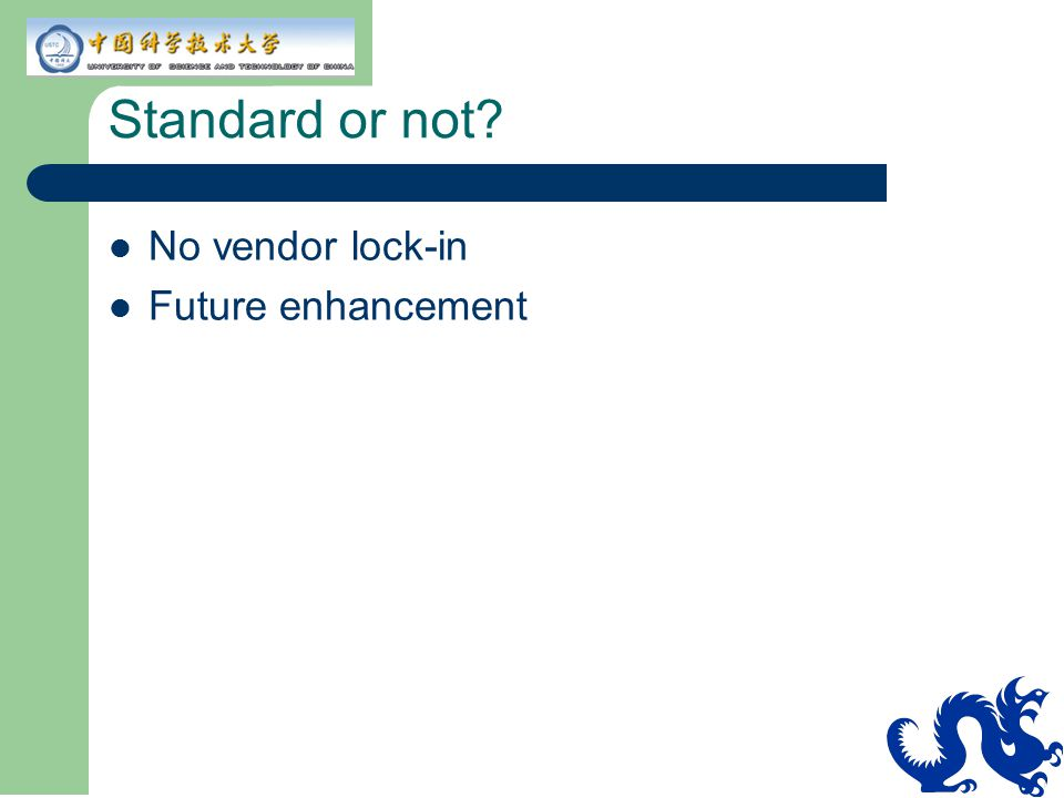 Standard or not No vendor lock-in Future enhancement