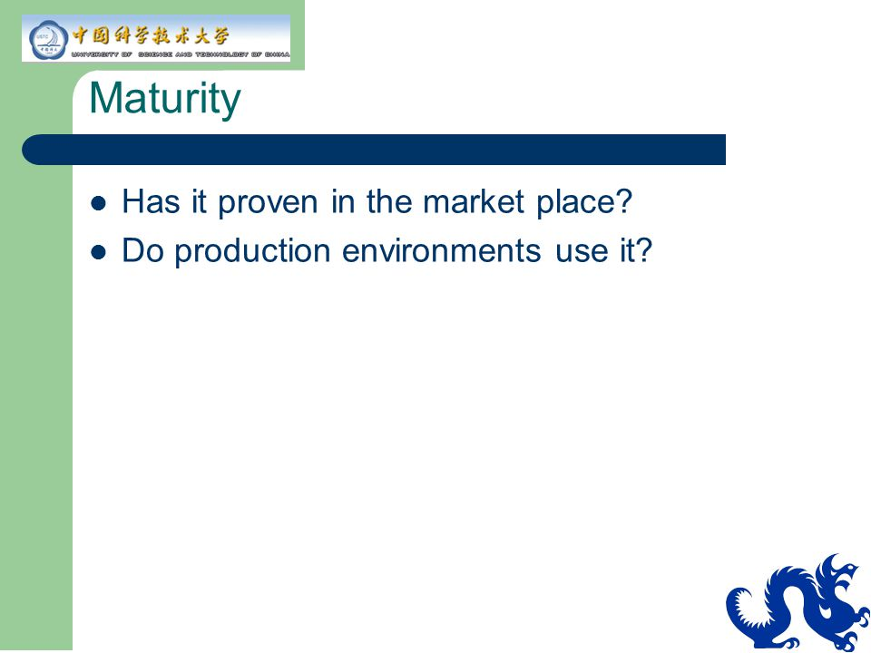 Maturity Has it proven in the market place