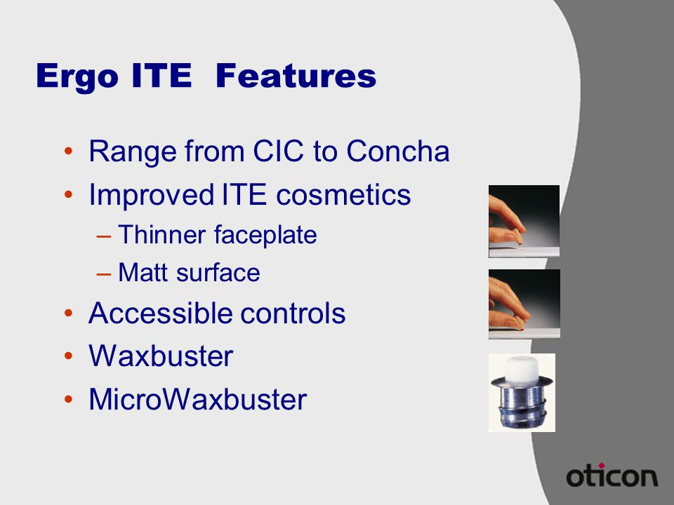Ergo ITE Features Range from CIC to Concha Improved ITE cosmetics