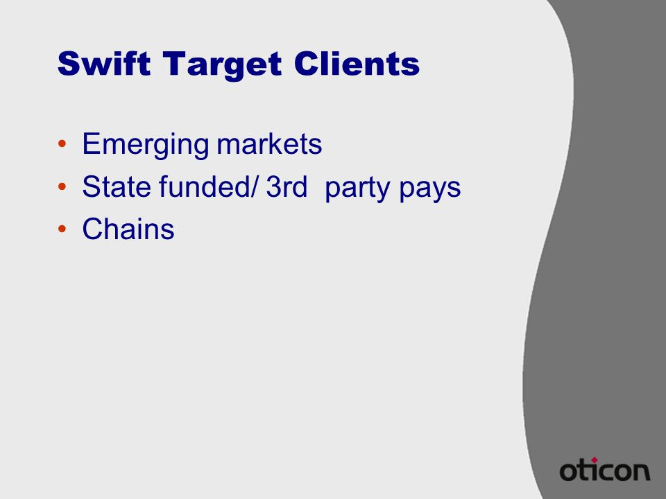 Swift Target Clients Emerging markets State funded/ 3rd party pays