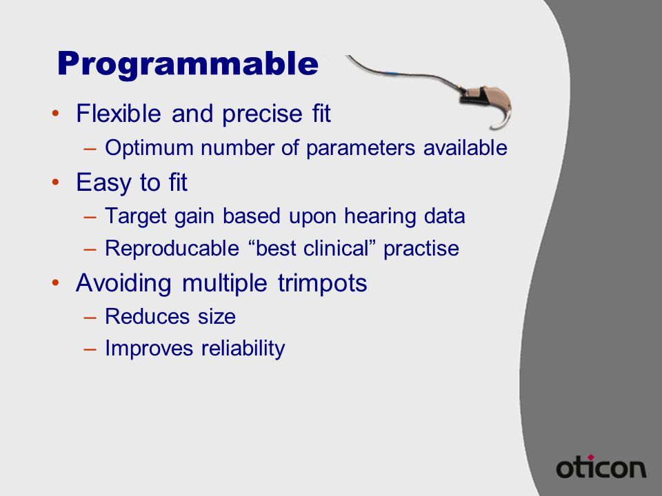 Programmable Flexible and precise fit Easy to fit