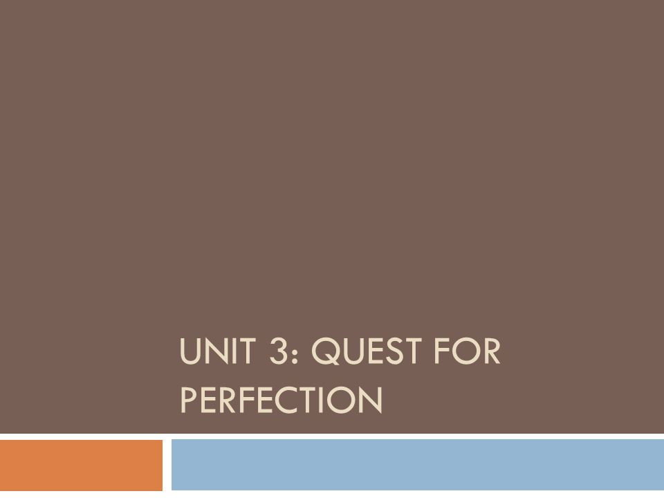 Unit 3: Quest for Perfection