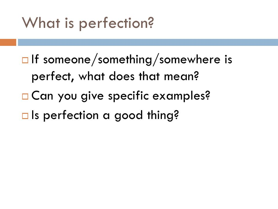 What is perfection If someone/something/somewhere is perfect, what does that mean Can you give specific examples