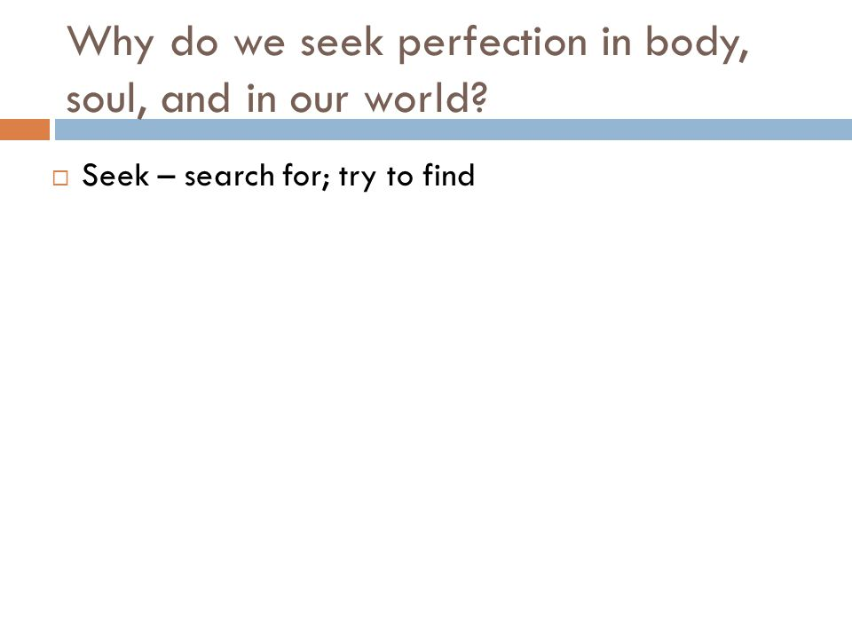 Why do we seek perfection in body, soul, and in our world