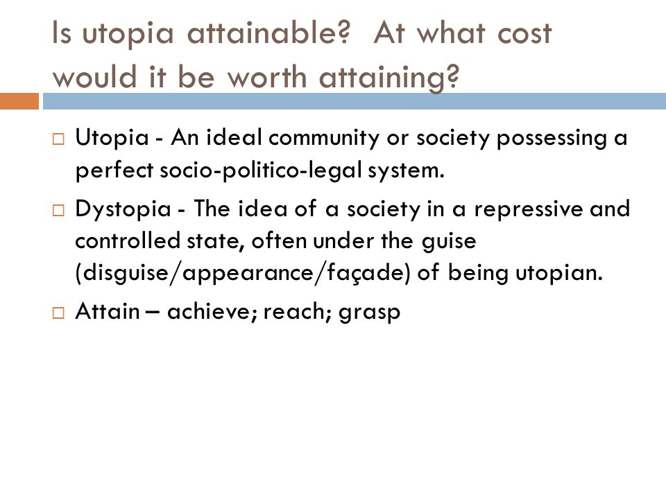 Is utopia attainable At what cost would it be worth attaining