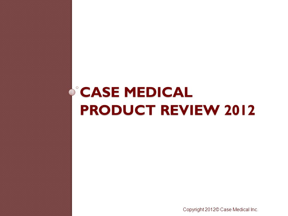 Case Medical Product Review 2012