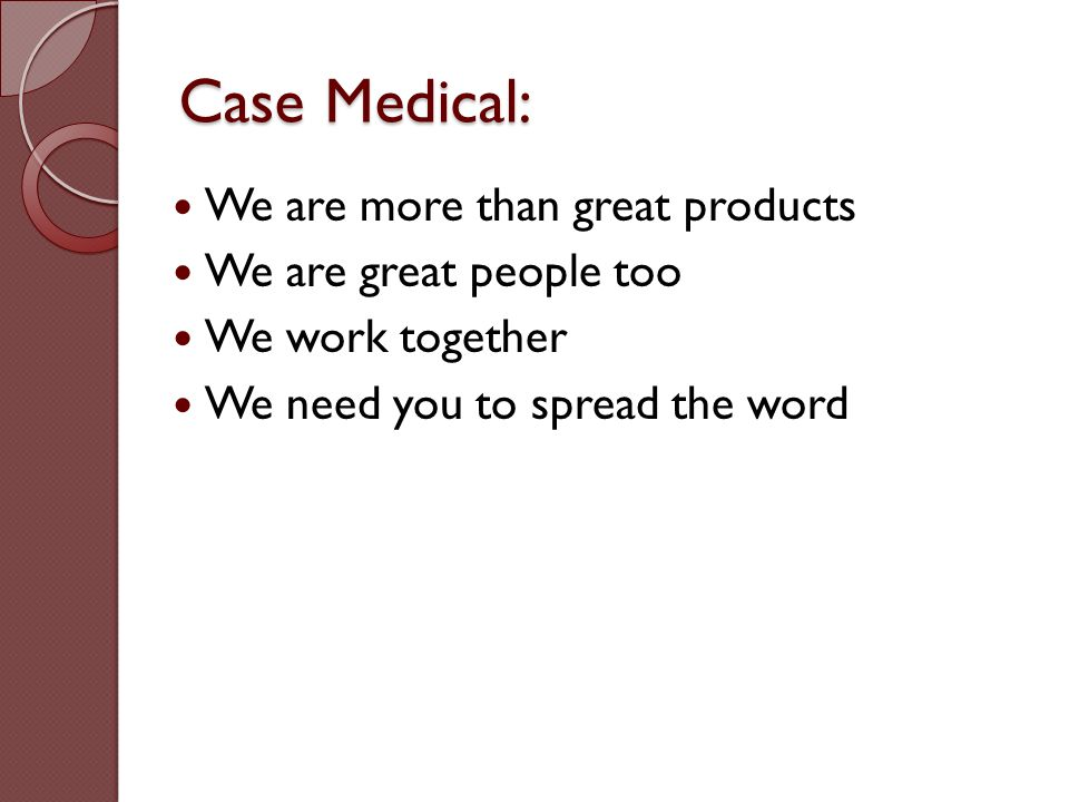 Case Medical: We are more than great products We are great people too