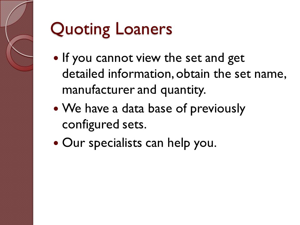 Quoting Loaners If you cannot view the set and get detailed information, obtain the set name, manufacturer and quantity.