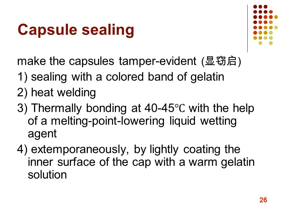 Capsule sealing make the capsules tamper-evident (显窃启)