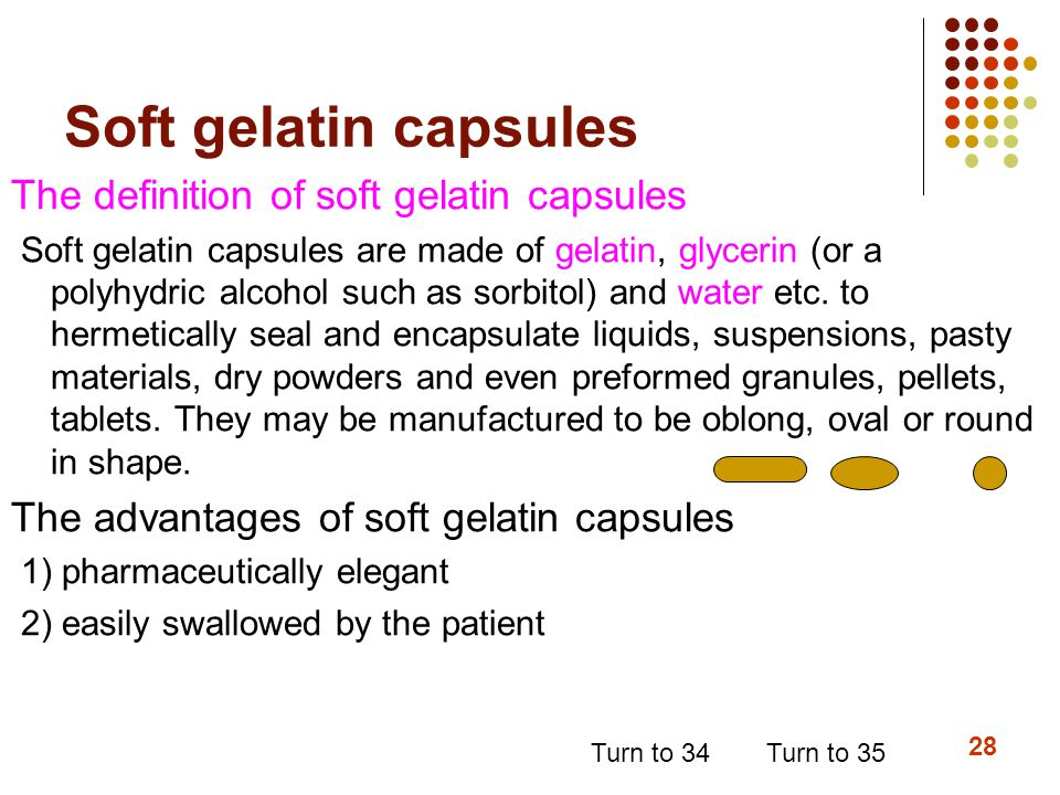 Soft gelatin capsules The definition of soft gelatin capsules