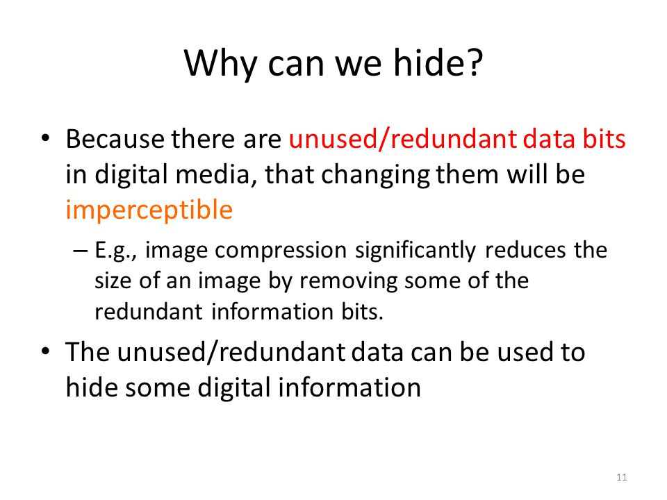 Why can we hide Because there are unused/redundant data bits in digital media, that changing them will be imperceptible.
