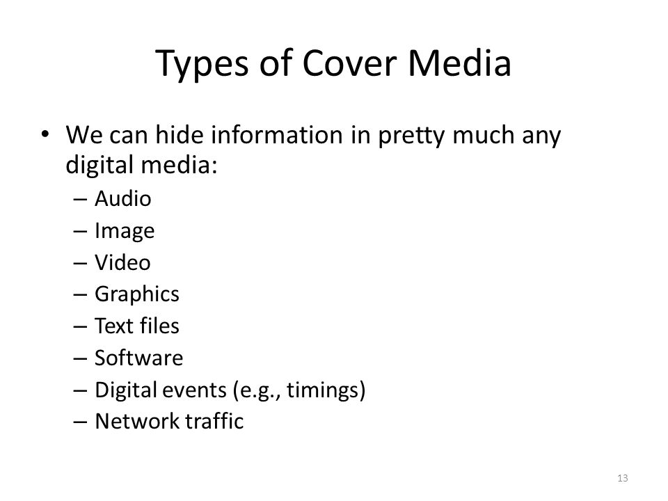 Types of Cover Media We can hide information in pretty much any digital media: Audio. Image. Video.