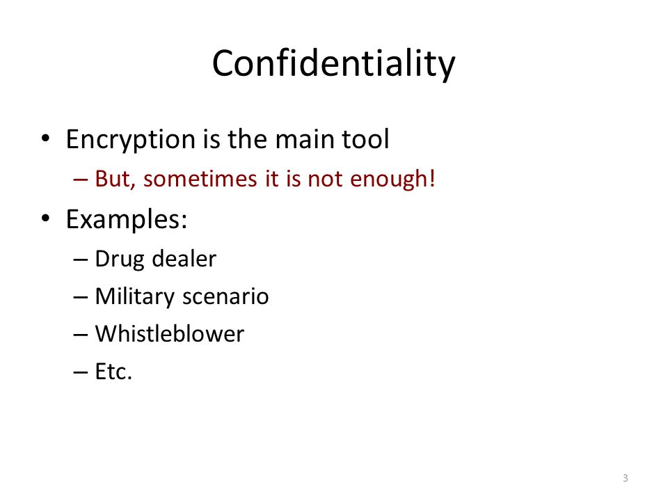 Confidentiality Encryption is the main tool Examples: