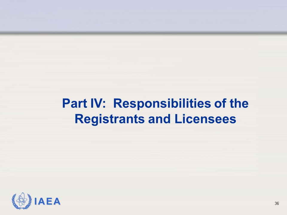 Part IV: Responsibilities of the Registrants and Licensees