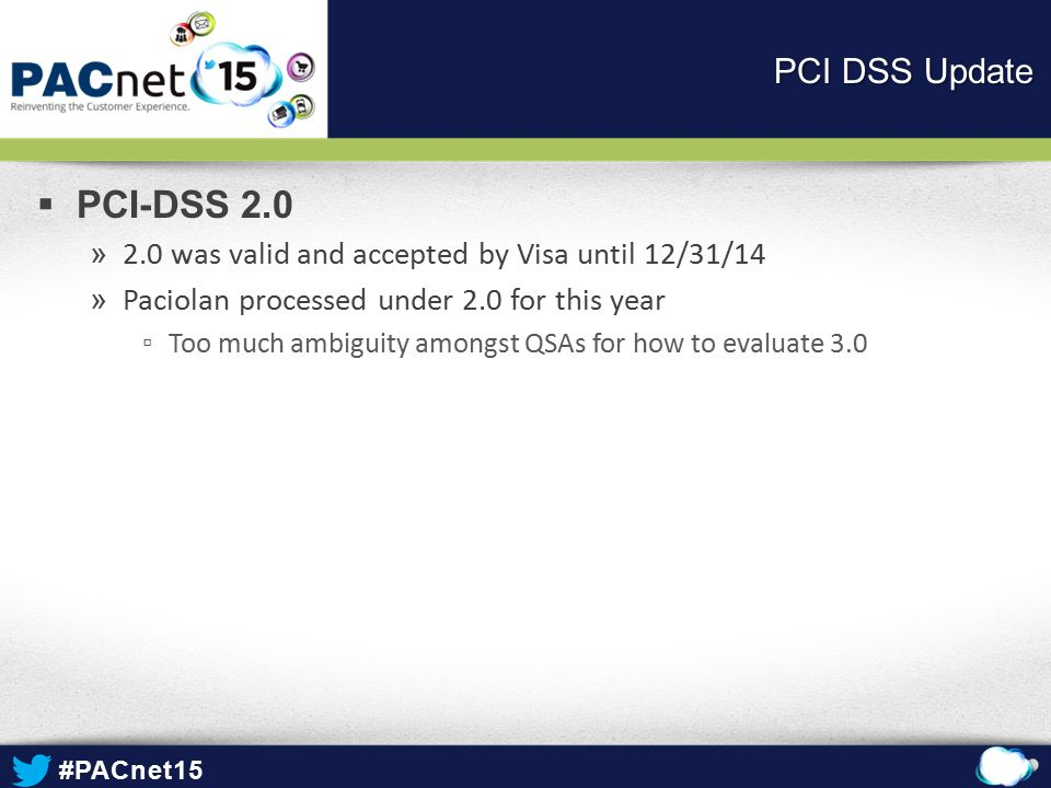 PCI DSS Update PCI-DSS 2.0. 2.0 was valid and accepted by Visa until 12/31/14. Paciolan processed under 2.0 for this year.