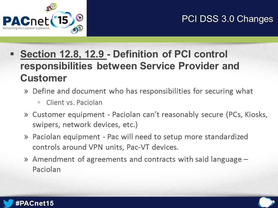 PCI DSS 3.0 Changes Section 12.8, 12.9 - Definition of PCI control responsibilities between Service Provider and Customer.