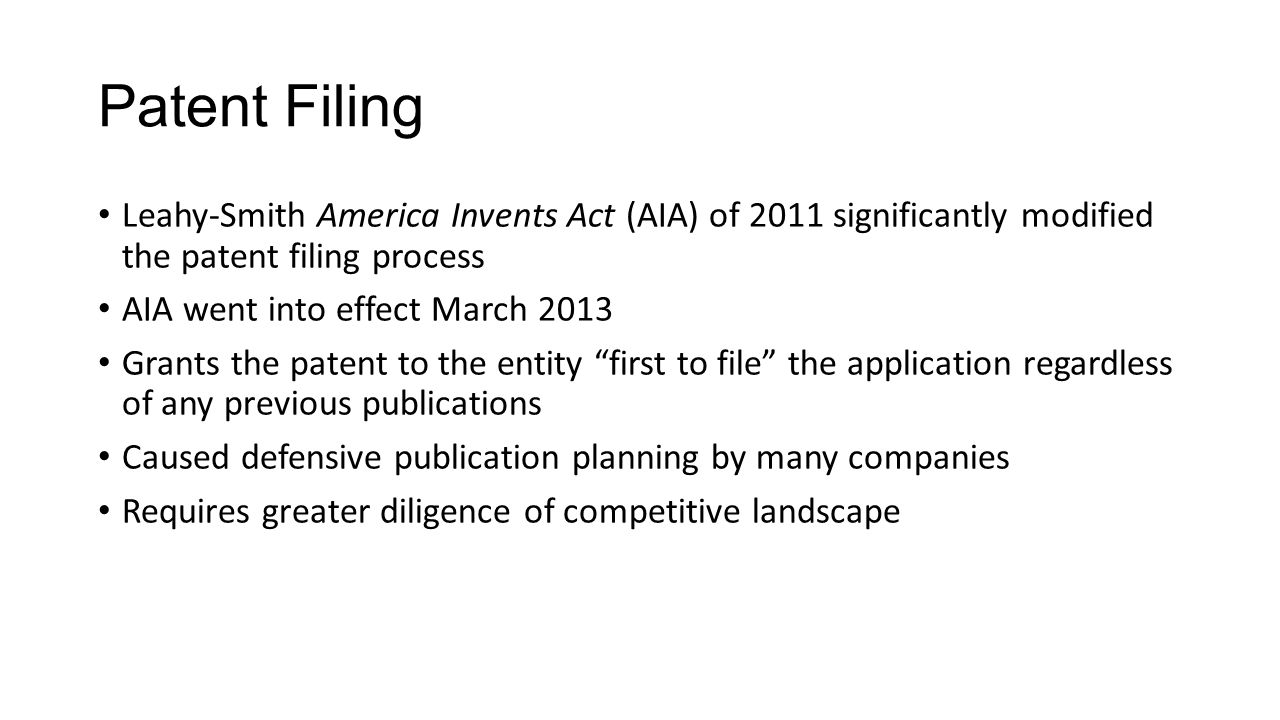 Patent Filing Leahy-Smith America Invents Act (AIA) of 2011 significantly modified the patent filing process.