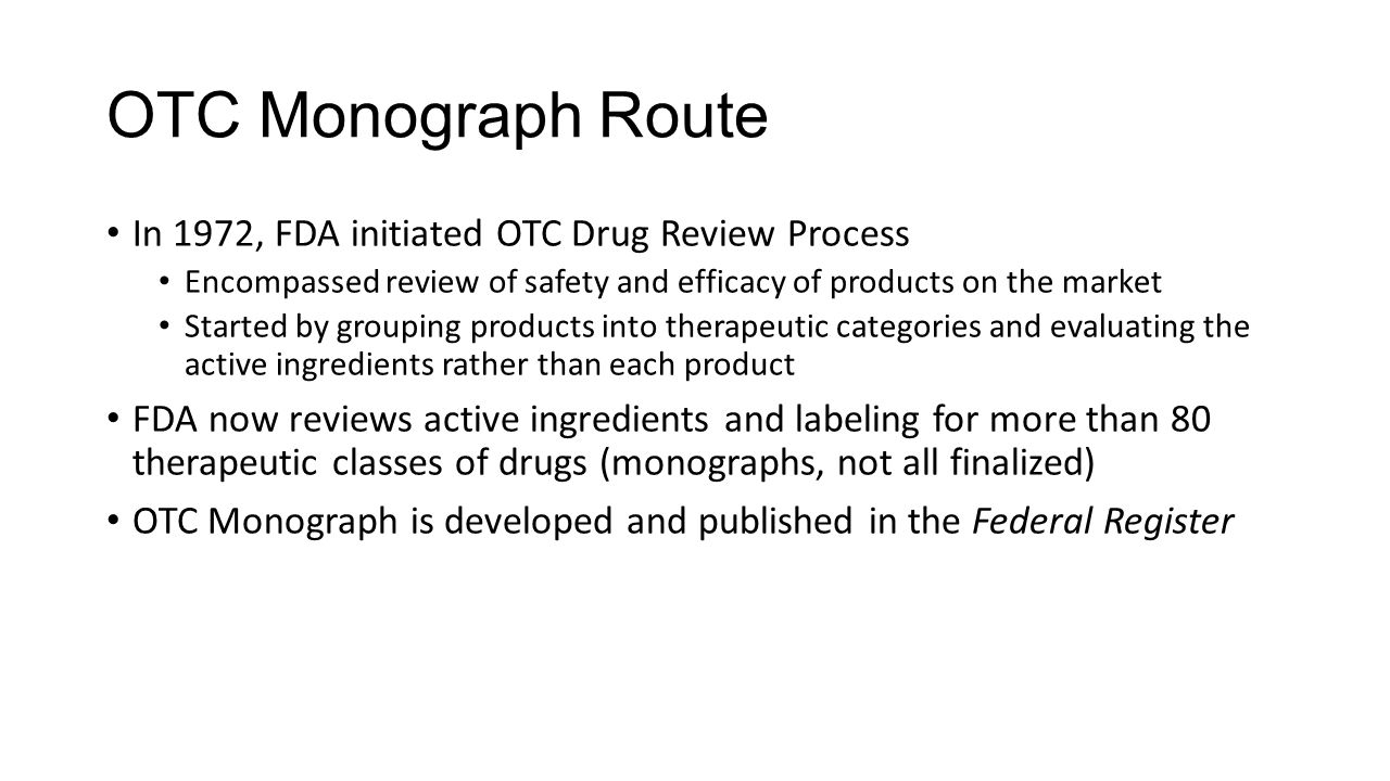 OTC Monograph Route In 1972, FDA initiated OTC Drug Review Process