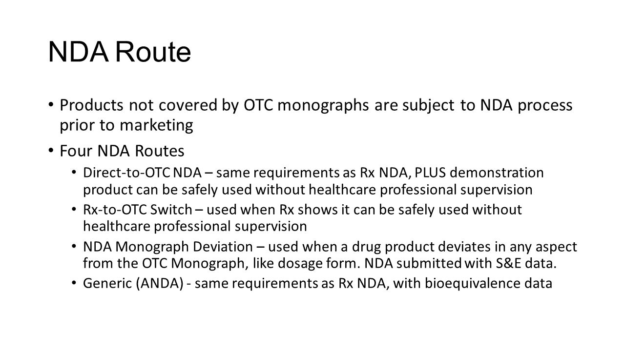 NDA Route Products not covered by OTC monographs are subject to NDA process prior to marketing. Four NDA Routes.